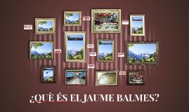 QUÈ ÉS EL JAUME BALMES? 16-17