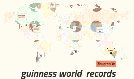 World guinness records by Zhuoran Ye