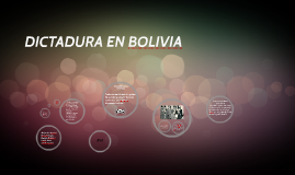 Copy of DICTADURA EN BOLIVIA