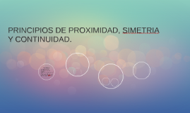 PRINCIPIOS DE PROXIMIDAD, SIMETRIA Y CONTINUIDAD.