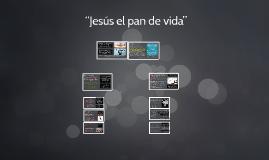 """""""Jesús el pan de vida"""""""
