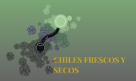 CHILES FRESCOS Y SECOS