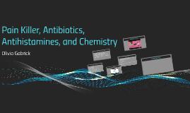 Pain Killer, Antibiotics, Antihistamines, and Chemistry