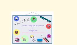 Copy of Second Language Acquisition & Bilingualism