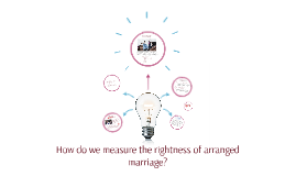 How do we measure the rightness of arranged marriage?