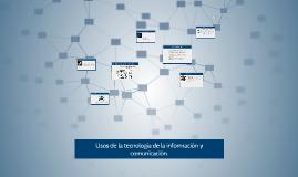 Copy of Usos de la tecnología de la información y comunicación.