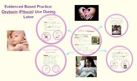 Copy of Evidenced Based Practice: Oxytocin (pitocin) Use during Labo