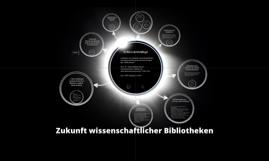 Zukunft wissenschaftlicher Bibliotheken