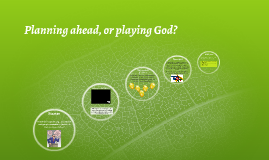 Planning ahead, or playing God