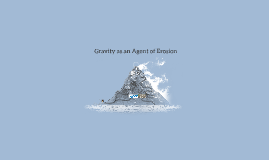 Copy of Gravity as an Agent of Erosion