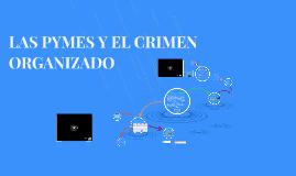 LAS PYMES Y EL CRIMEN ORGANIZADO