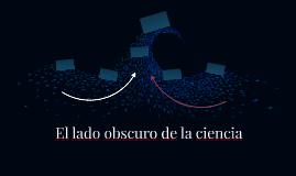 El lado obscuro de la ciencia