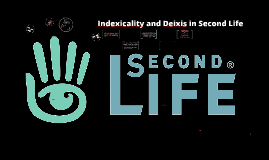 Indexicality and Deixis in Second Life