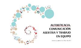 AUTOEFICACIA, COMUNICACIÓN ASERTIVA Y TRABAJO EN EQUIPO