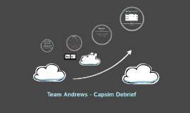 Team Andrews - Capsim Debrief