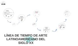 Copy of LÍNEA DE TIEMPO DE ARTE LATINOAMERICANO DEL SIGLO XX