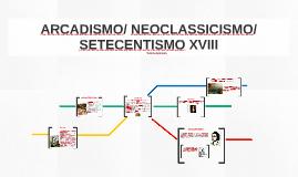 ARCADISMO/ NEOCLASSICISMO/ SETECENTISMO XVIII