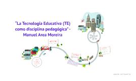 """Copy of """"La Tecnología Educativa (TE) como disciplina pedagógica"""" -  Manuel Area Moreira"""