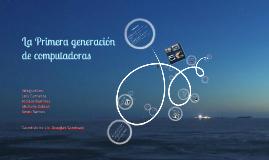 Copy of La Primera Generación de la computadora