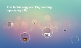 How has Technology and Engineering Impacted my Life?