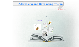Addressing and Developing Theme