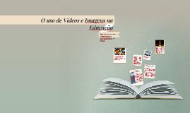 Copy of O uso de Videos e Imagens na Educação