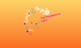 Top Ten places to visit !