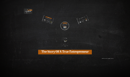 The Story Of A True Entrepreneur