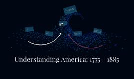 Understanding America: 1775 - 1885