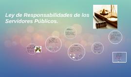 Copy of Ley de Responsabilidades de los Servidores Públicos.