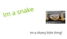 im a snake