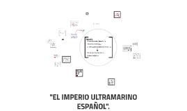 """""""EL IMPERIO ULTRAMARINO ESPAÑOL""""."""