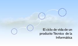 El ciclo de vida de un producto Técnico  de la Informática