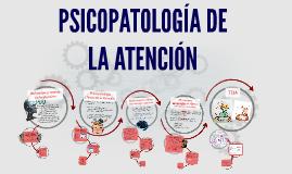Copy of PSICOPATOLOGÍA DE LA ATENCIÓN