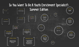 So You Want To Be A Youth Enrichment Specialist?: