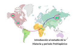 Introducción al estudio de la Historia y periodo Prehispánic