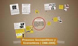 Procesos Sociopoliticos y Economicos ( 1966-2005)