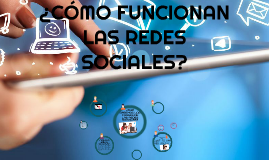 Copy of ¿CÓMO FUNCIONAN LAS REDES SOCIALES?
