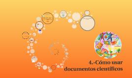 4.-Cómo usar documetnos científicos