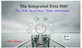 Copy of The Integrated Data Hub: The Next Generation Data. Warehouse (IRM UK 2013 Version)