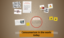 Copy of Consumerism in today's world