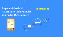 Impact of Goals & Aspirations on Jeremiah's Character Develo