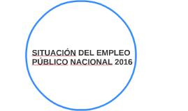 SITUACIÓN DEL EMPLEO PÚBLICO NACIONAL 2016