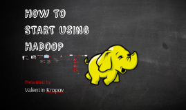 How to start using Hadoop