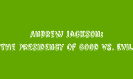 Andrew Jackson: The Presidency of Good vs. Evil
