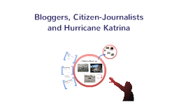 Bloggers, Citizen-Journalists, and Hurricane Katrina