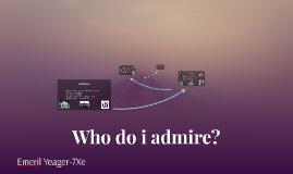 Who do i admire?