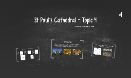St Pauls Cathedral- Topic 4