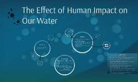 The Effect of Human Impact on our Water