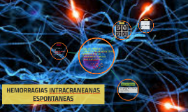 HEMORRAGIAS INTRACRANEANAS ESPONTANEAS